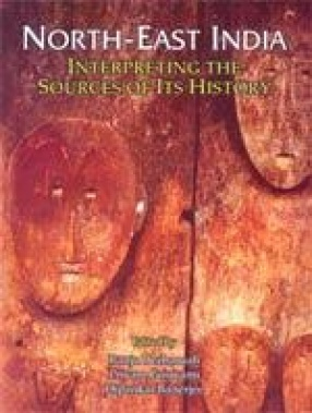 North-East India: Interpreting the Sources of its History