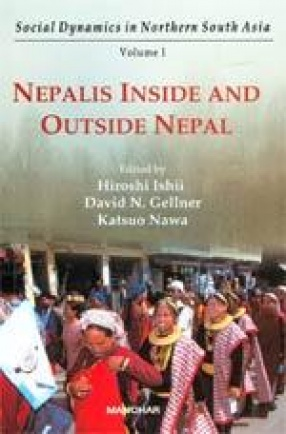 Social Dynamics in Northern South Asia: Nepalis Inside and Outside Nepal (Volume 1)