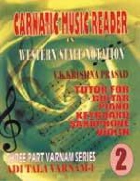 Carnatic Music Reader in Western Staff Notation 2: Tutor for Guitar, Piano, Keyboard, Saxophone, Violin: Adi Tala Varnam-I