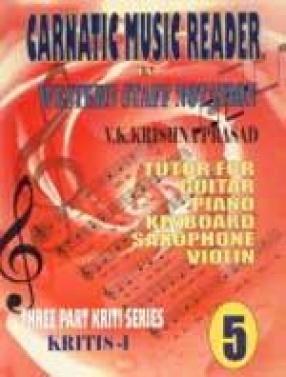 Carnatic Music Reader in Western Staff Notation 5: Tutor for Guitar, Piano, Keyboard, Saxophone, Violin: Kritis-1