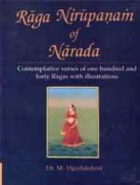 Raga Nirupanam of Narada: Contemplative Verses of One Hundred and Forty Ragas with Illustrations
