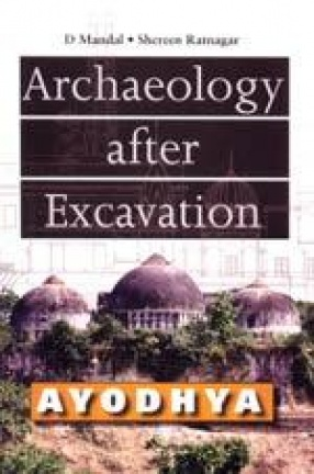 Ayodhya: Archaeology After Excavation