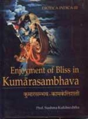 Kumarasambhava - Kamakelisati: Enjoyment of Bliss in Kumarasambhava: Erotica Indica - III