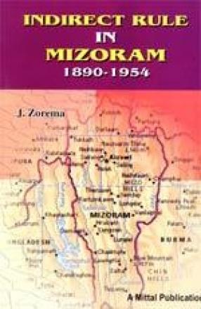 Indirect Rule in Mizoram 1890-1954