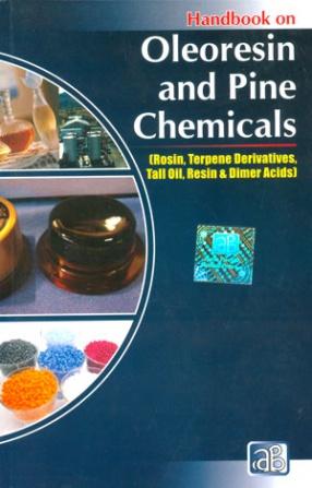 Handbook on Oleoresin and Pine Chemicals: Rosin, Terpene Derivatives, Tall Oil, Resin & Dimer Acids