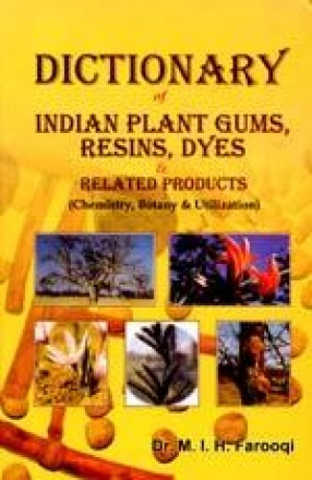 Dictionary of Indian Plant Gums, Resins, Dyes and Related Products: Chemistry, Botany and Utilization