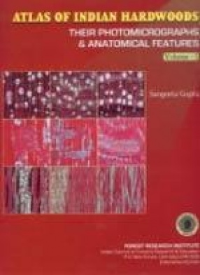 Atlas of Indian Hardwoods: Their Photomicrographs and Anatomical Features (Volume I)