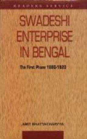 Swadeshi Enterprise in Bengal, 1880-1920