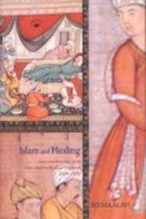 Islam and Healing: Loss and Recovery of an Indo-Muslim Medical Tradition 1600-1900