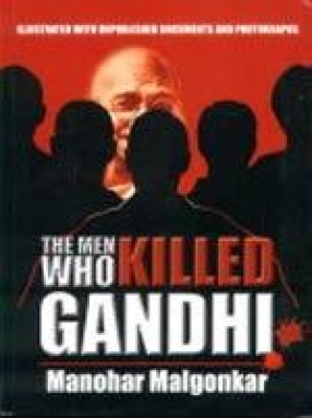 The Men Who Killed Gandhi: Illustrated with Rare and Unpublished Documents and Photographs