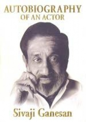 Autobiography of an Actor: Sivaji Ganesan (October 1928-July 2001)