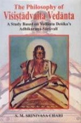 The Philosophy of Visistadvaita Vedanta: A Study Based on Vedanta Desika's Adhikarana-Saravali