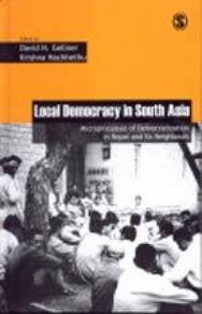 Local Democracy in South Asia: Microprocesses of Democratization in Nepal and Its Neighbours: Governance, Conflict and Civic Action (Volume I)
