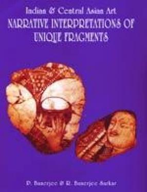 Indian & Central Asian Art: Narrative Interpretations of Unique Fragments
