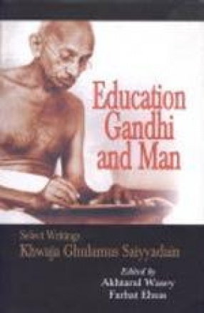 Education, Gandhi and Man: Select Writings Khwaja Ghulamus Saiyyadain