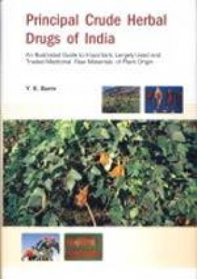 Principal Crude Herbal Drugs of India: An Illustrated Guide to Important, Largely Used and Traded Medicinal Raw Materials of Plant Origin