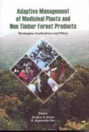 Adaptive Management of Medicinal Plants and Non Timber Forest Products: Strategies, Implications and Policy