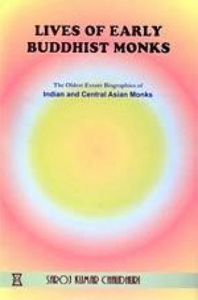 Lives of Early Buddhist Monks: The Oldest Extant Biographies of Indian and Central Asian Monks
