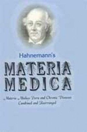 Hahnemann's Materia Medica: Materia Medica  Pura & Chronic Diseases Combined & Rearranged (In 3 Volumes)