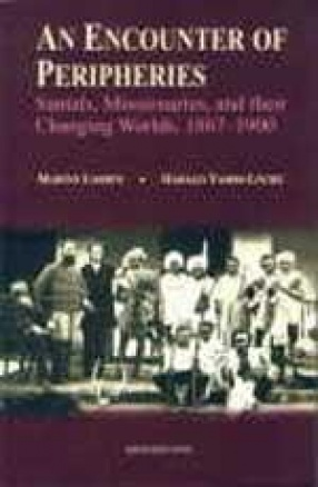 An Encounter of Peripheries: Santals, Missionaries, and Their Changing Worlds, 1867-1900