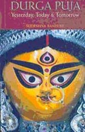 Durga Puja: Yesterday, Today & Tomorrow