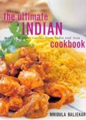 The Ultimate Indian Cookbook Over 150 Great Curries From India And Asia
