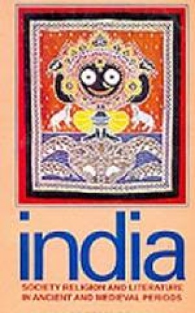 India: Society Religion and Literature in Ancient And Medieval Periods