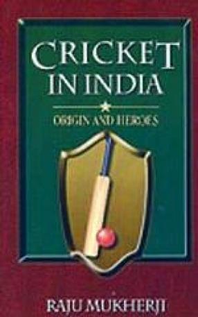 Cricket In India: Origin and Heroes