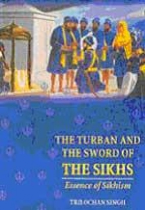 The Turban and the Sword of the Sikhs: Essence of Sikhism