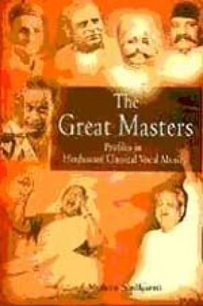 The Great Masters: Profiles in Hindustani Classical Vocal Music