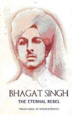 Bhagat Singh: The Eternal Rebel