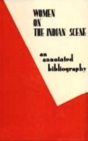 Women on the Indian Scene: An Annoted Bibliography