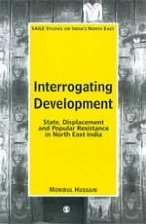 Interrogating Development: State, Displacement and Popular Resistance in North East