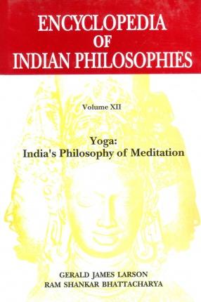 Encyclopedia of Indian Philosophies, Volume XII: Yoga: India's Philosophy of Meditation
