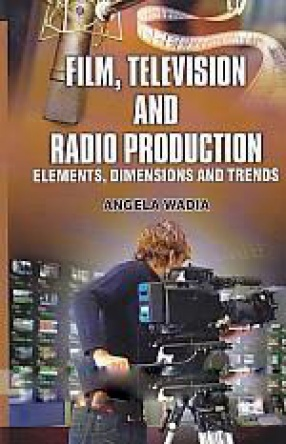 Film, Television and Radio Production: Elements, Dimensions and Trends