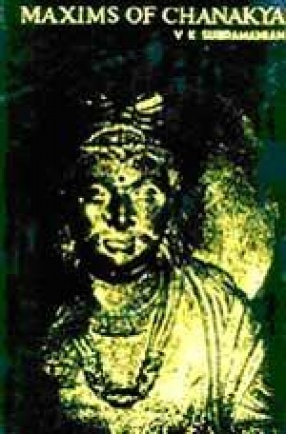 Maxims of Chanakya: The Crystallised Wisdom of the Indian Machiavelli