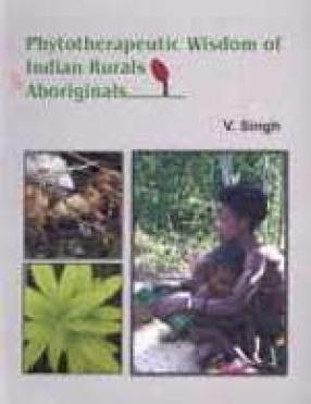 Phytotherapeutic Wisdom of Indian Rurals Aboriginals