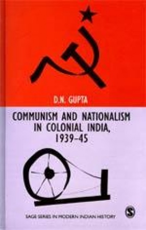 Communism and Nationalism in Colonial India, 1939-45