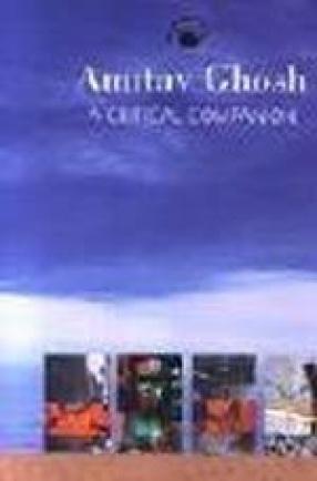 Amitav Ghosh: A Critical Companion