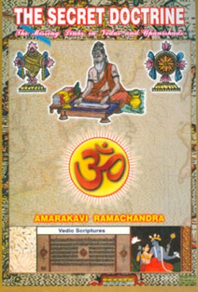 The Secret Doctrine: The Missing Links in Vedas and Upanishads