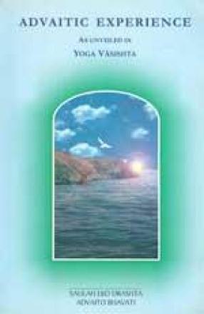 Advaitic Experience: As Unveiled in Yoga Vasishta
