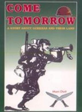 Come Tomorrow: Gurkhas & Their Land