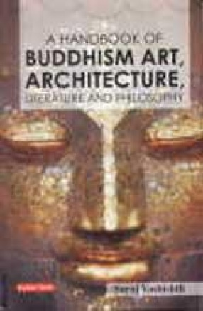 A Handbook of Buddhism: Art, Architecture, Literature and Philosophy
