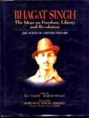 Bhagat Singh: Ideas on Freedom, Liberty and Revolution: Jail Notes of a Revolutionary