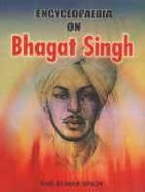 Encyclopaedia on Bhagat Singh (In 2 Volumes)