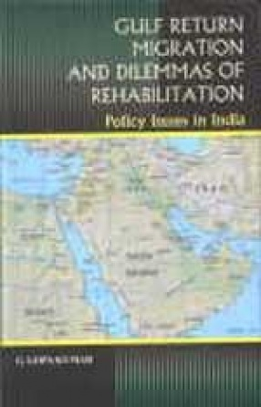 Gulf Return Migration and Dilemmas of Rehabilitation: Policy Issues in India