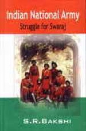 Indian National Army: Struggle for Swaraj (In 2 Volumes)