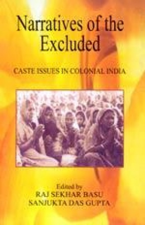 Narratives of the Excluded: Caste Issues in Colonial India