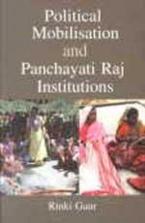 Political Mobilisation and Panchayati Raj Institutions