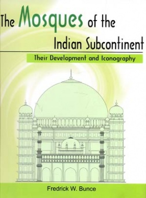 The Mosques of the Indian Subcontinent: Their Development and Iconography